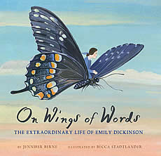 ON WINGS OF WORDS: The Extraordinary Life of Emily Dickinson, by Jennifer Berne